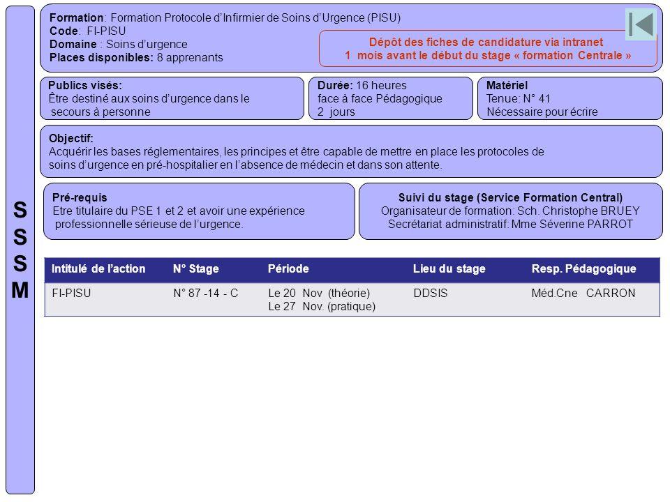 Formation: Formation Protocole dInfirmier de Soins dUrgence (PISU) Code: FI-PISU Domaine : Soins durgence Places disponibles: 8 apprenants Publics vis