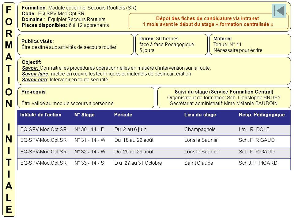 Formation: Module optionnel Secours Routiers (SR) Code: EQ-SPV-Mod.Opt.SR Domaine : Équipier Secours Routiers Places disponibles: 6 à 12 apprenants Du