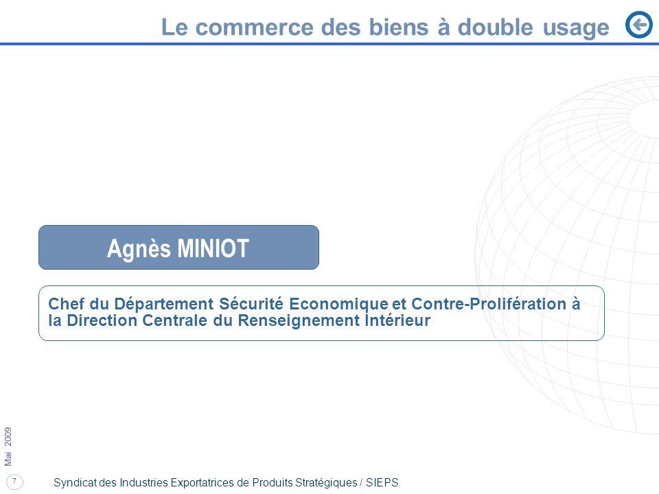 7 Mai 2009 Syndicat des Industries Exportatrices de Produits Stratégiques / SIEPS Le commerce des biens à double usage Agnès MINIOT Chef du Départemen