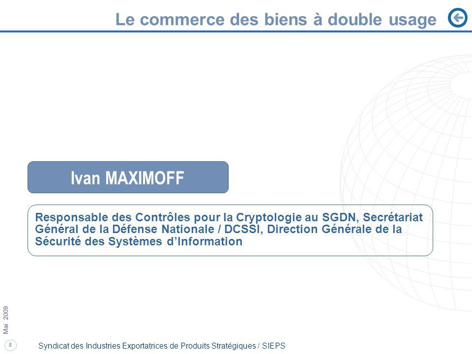 8 Mai 2009 Syndicat des Industries Exportatrices de Produits Stratégiques / SIEPS Le commerce des biens à double usage Ivan MAXIMOFF Responsable des C