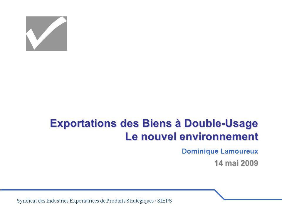 Syndicat des Industries Exportatrices de Produits Stratégiques / SIEPS Exportations des Biens à Double-Usage Le nouvel environnement Dominique Lamoure