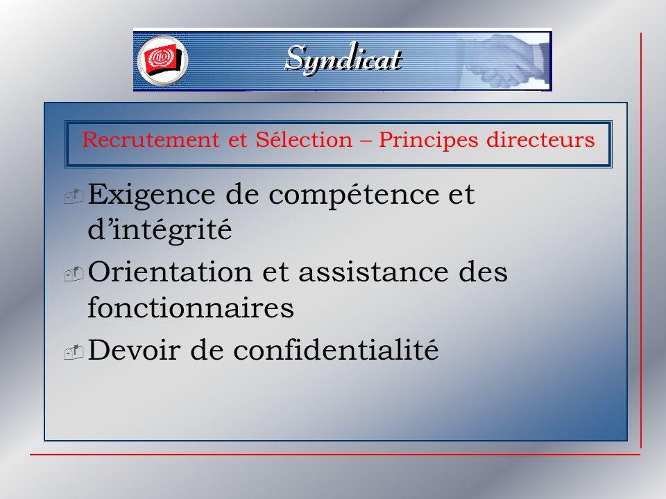 Recrutement et Sélection – Principes directeurs Exigence de compétence et dintégrité Orientation et assistance des fonctionnaires Devoir de confidentialité