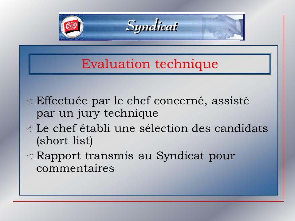 Evaluation technique Effectuée par le chef concerné, assisté par un jury technique Le chef établi une sélection des candidats (short list) Rapport transmis au Syndicat pour commentaires