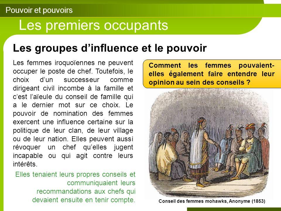 Pouvoir et pouvoirs Les premiers occupants Les groupes dinfluence et le pouvoir Les femmes iroquoïennes ne peuvent occuper le poste de chef.