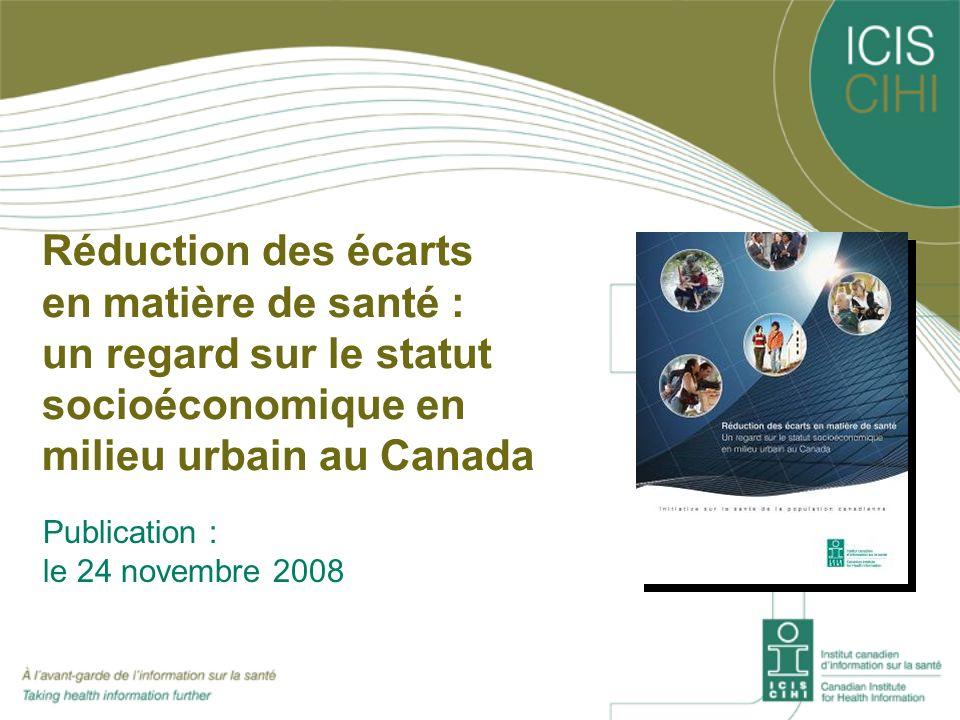 Réduction des écarts en matière de santé : un regard sur le statut socioéconomique en milieu urbain au Canada Publication : le 24 novembre 2008