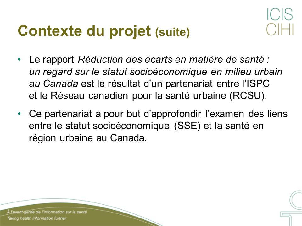 Contexte du projet (suite) Le rapport Réduction des écarts en matière de santé : un regard sur le statut socioéconomique en milieu urbain au Canada est le résultat dun partenariat entre lISPC et le Réseau canadien pour la santé urbaine (RCSU).