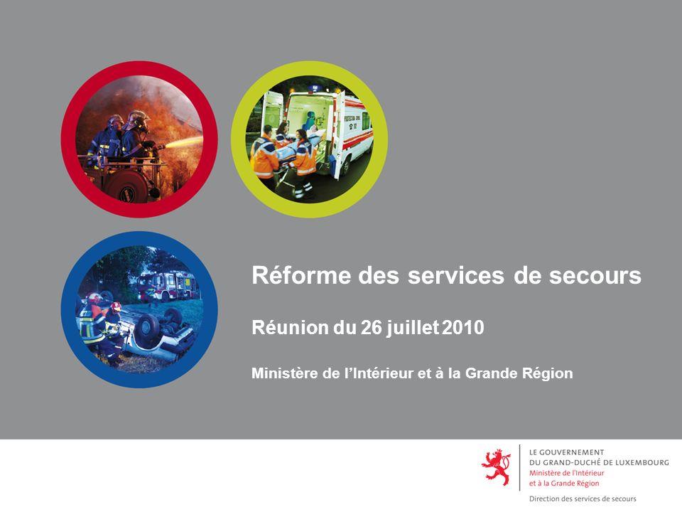 Réforme des services de secours Réunion du 26 juillet 2010 Ministère de lIntérieur et à la Grande Région