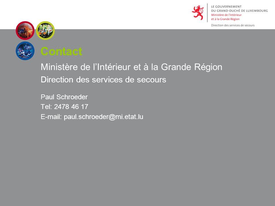 Contact Ministère de lIntérieur et à la Grande Région Direction des services de secours Paul Schroeder Tel: 2478 46 17 E-mail: paul.schroeder@mi.etat.lu
