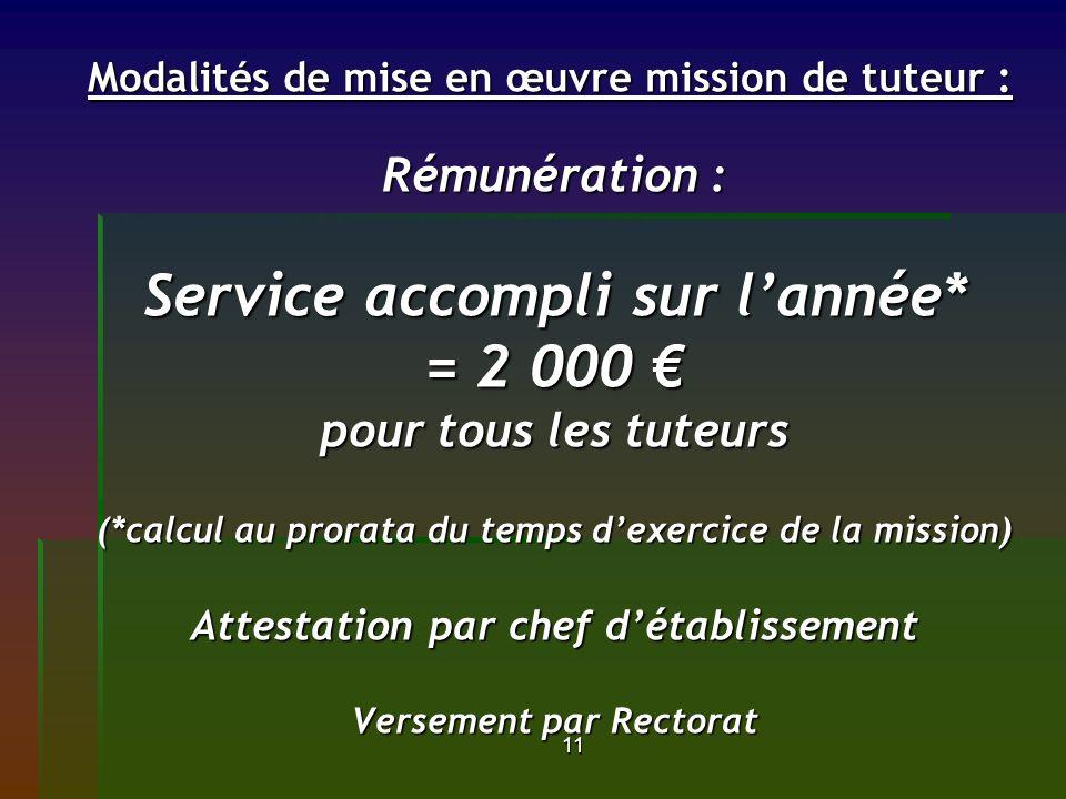 11 Modalités de mise en œuvre mission de tuteur : Rémunération : Service accompli sur lannée* = 2 000 pour tous les tuteurs (*calcul au prorata du tem
