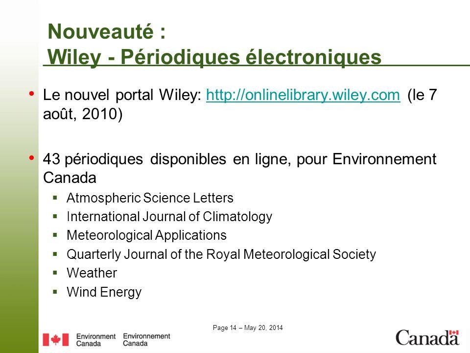 Page 14 – May 20, 2014 Nouveauté : Wiley - Périodiques électroniques Le nouvel portal Wiley: http://onlinelibrary.wiley.com (le 7 août, 2010)http://on