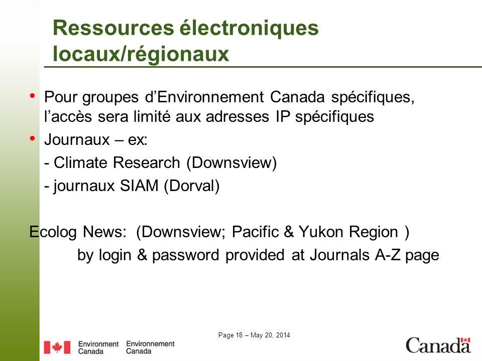 Page 18 – May 20, 2014 Ressources électroniques locaux/régionaux Pour groupes dEnvironnement Canada spécifiques, laccès sera limité aux adresses IP sp