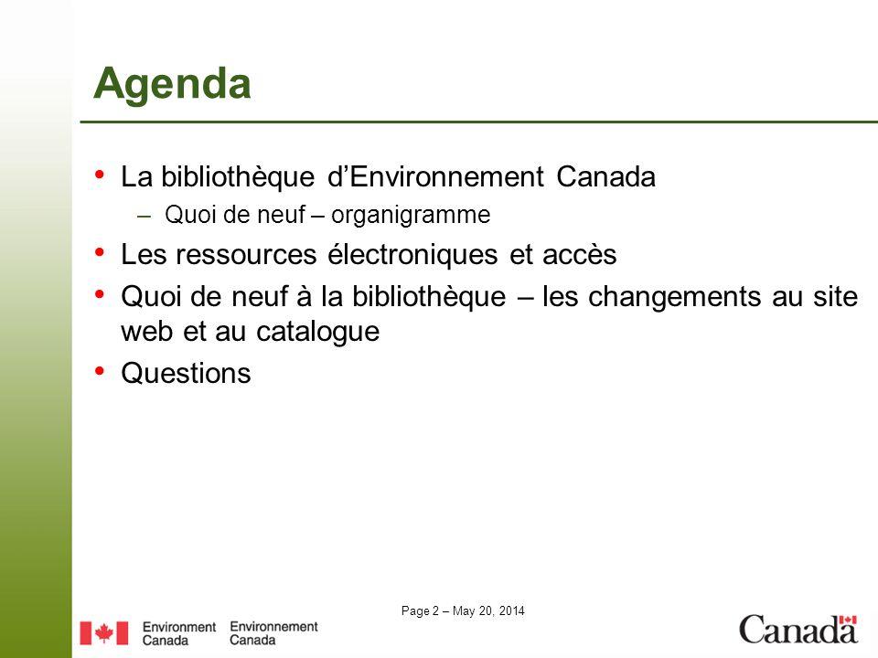 Page 2 – May 20, 2014 Agenda La bibliothèque dEnvironnement Canada –Quoi de neuf – organigramme Les ressources électroniques et accès Quoi de neuf à l