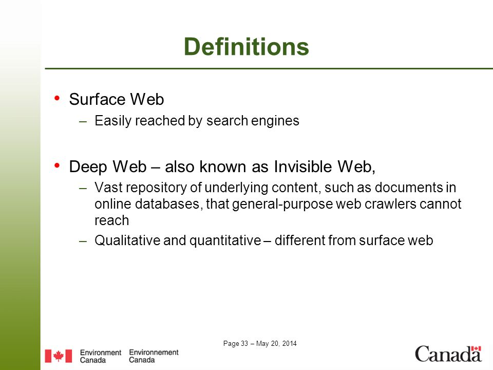Page 33 – May 20, 2014 Definitions Surface Web –Easily reached by search engines Deep Web – also known as Invisible Web, –Vast repository of underlyin