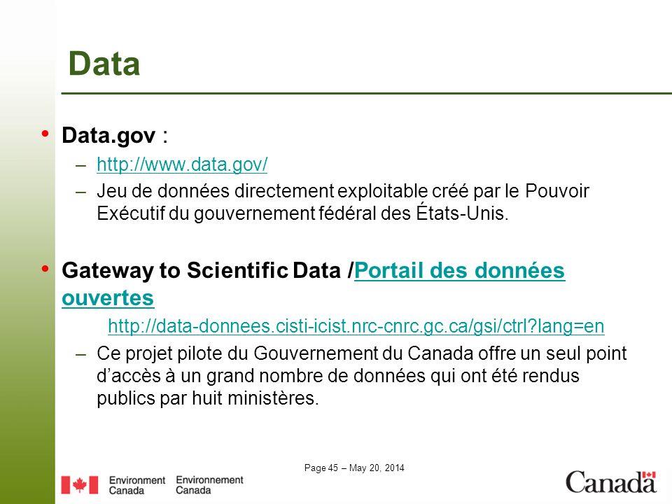 Page 45 – May 20, 2014 Data Data.gov : –http://www.data.gov/http://www.data.gov/ –Jeu de données directement exploitable créé par le Pouvoir Exécutif