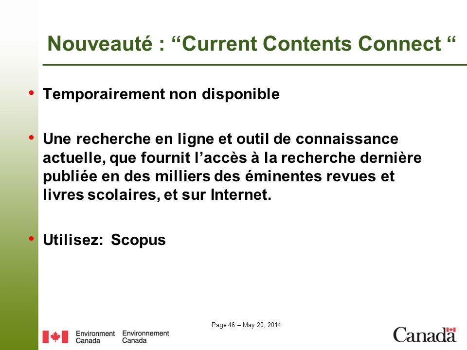 Page 46 – May 20, 2014 Nouveauté : Current Contents Connect Temporairement non disponible Une recherche en ligne et outil de connaissance actuelle, qu
