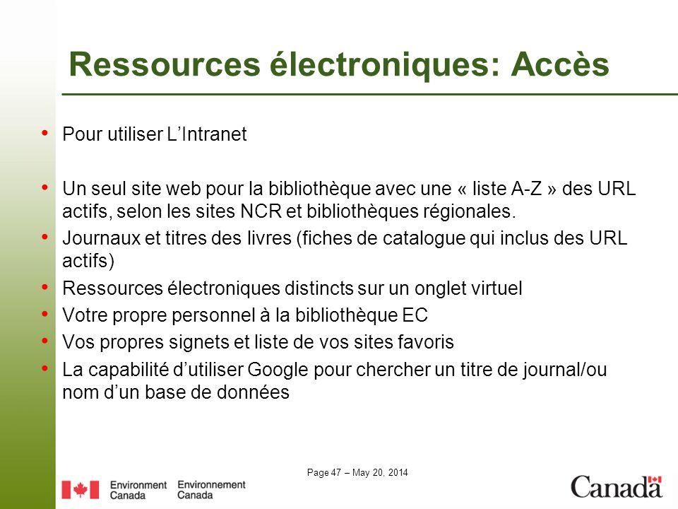 Page 47 – May 20, 2014 Ressources électroniques: Accès Pour utiliser LIntranet Un seul site web pour la bibliothèque avec une « liste A-Z » des URL ac