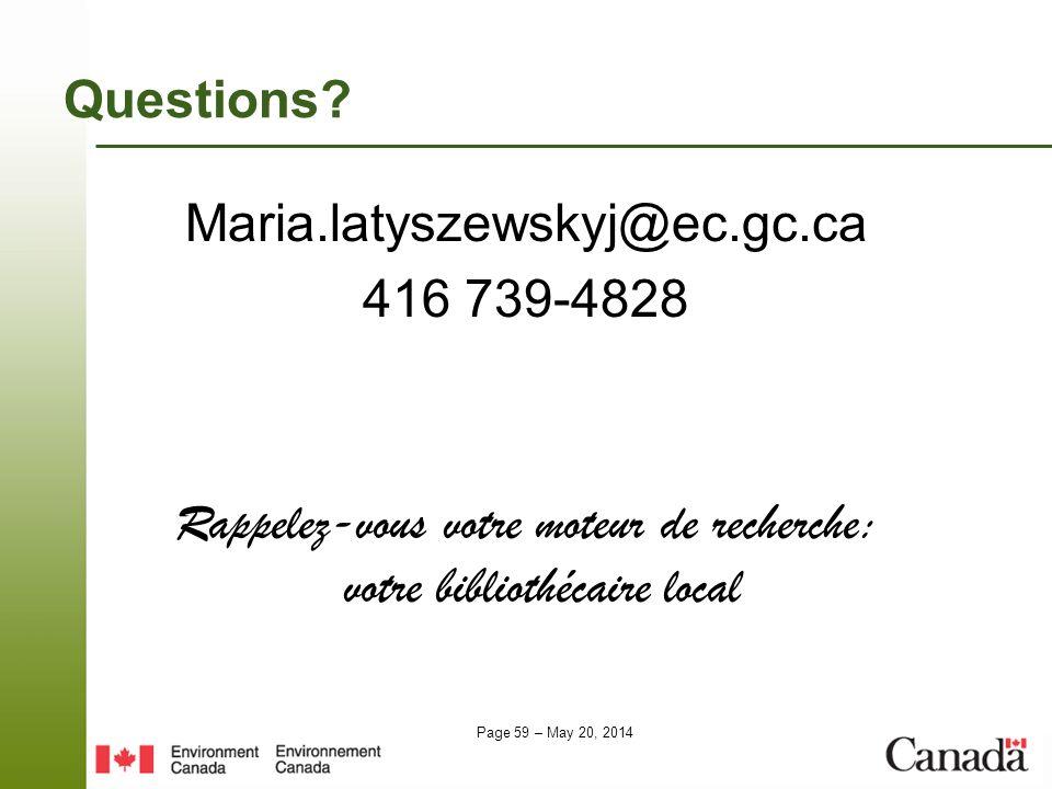 Page 59 – May 20, 2014 Questions? Maria.latyszewskyj@ec.gc.ca 416 739-4828 Rappelez-vous votre moteur de recherche: votre bibliothécaire local