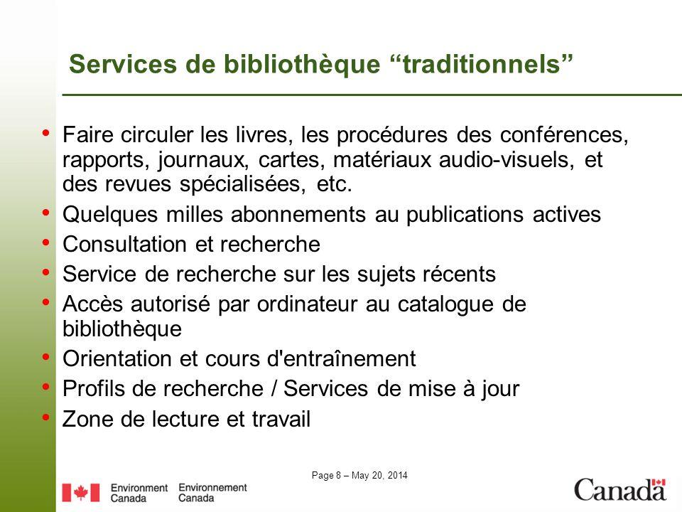 Page 8 – May 20, 2014 Services de bibliothèque traditionnels Faire circuler les livres, les procédures des conférences, rapports, journaux, cartes, ma