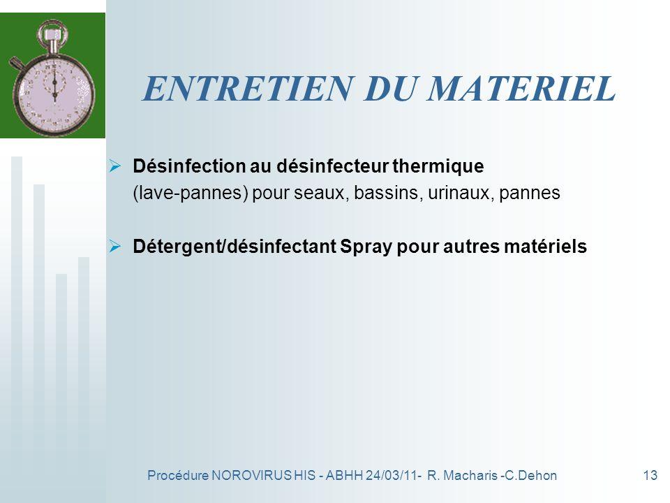 Procédure NOROVIRUS HIS - ABHH 24/03/11- R. Macharis -C.Dehon13 ENTRETIEN DU MATERIEL Désinfection au désinfecteur thermique (lave-pannes) pour seaux,