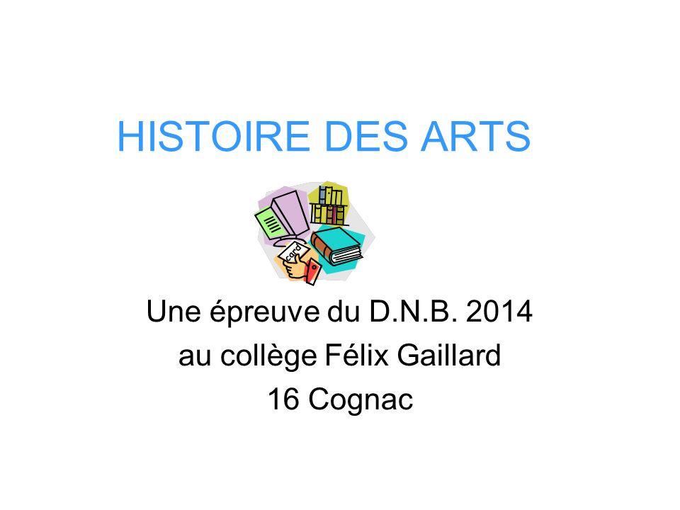 HISTOIRE DES ARTS Une épreuve du D.N.B. 2014 au collège Félix Gaillard 16 Cognac