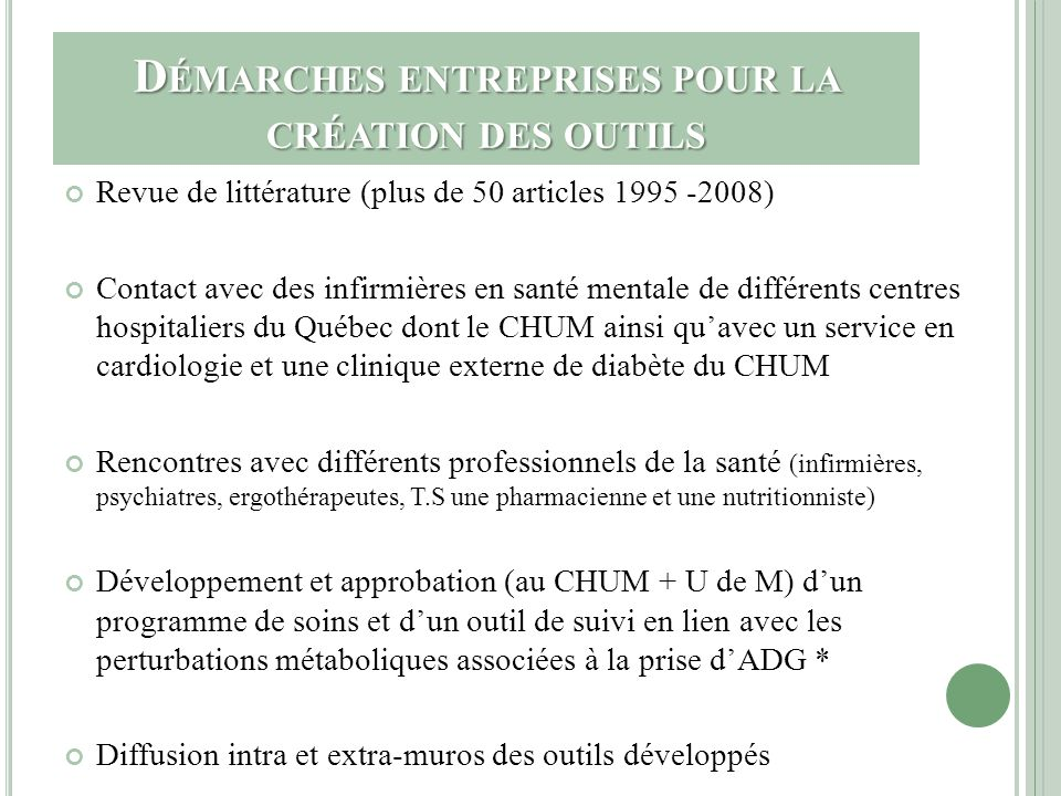 D ÉMARCHES ENTREPRISES POUR LA CRÉATION DES OUTILS Revue de littérature (plus de 50 articles 1995 -2008) Contact avec des infirmières en santé mentale