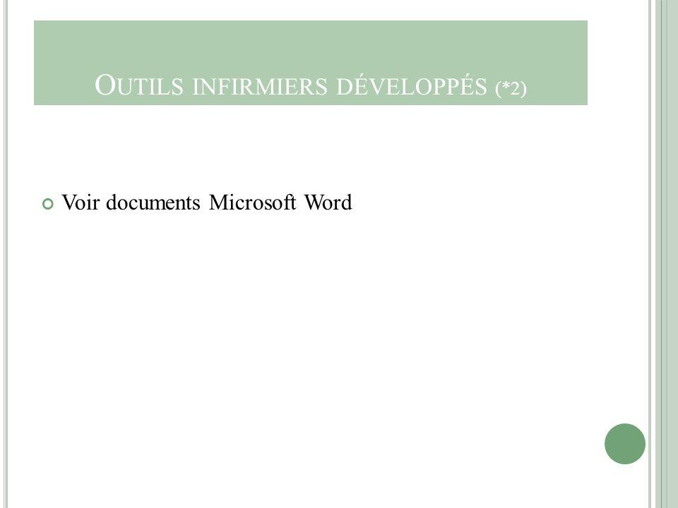 O UTILS INFIRMIERS DÉVELOPPÉS (*2) Voir documents Microsoft Word