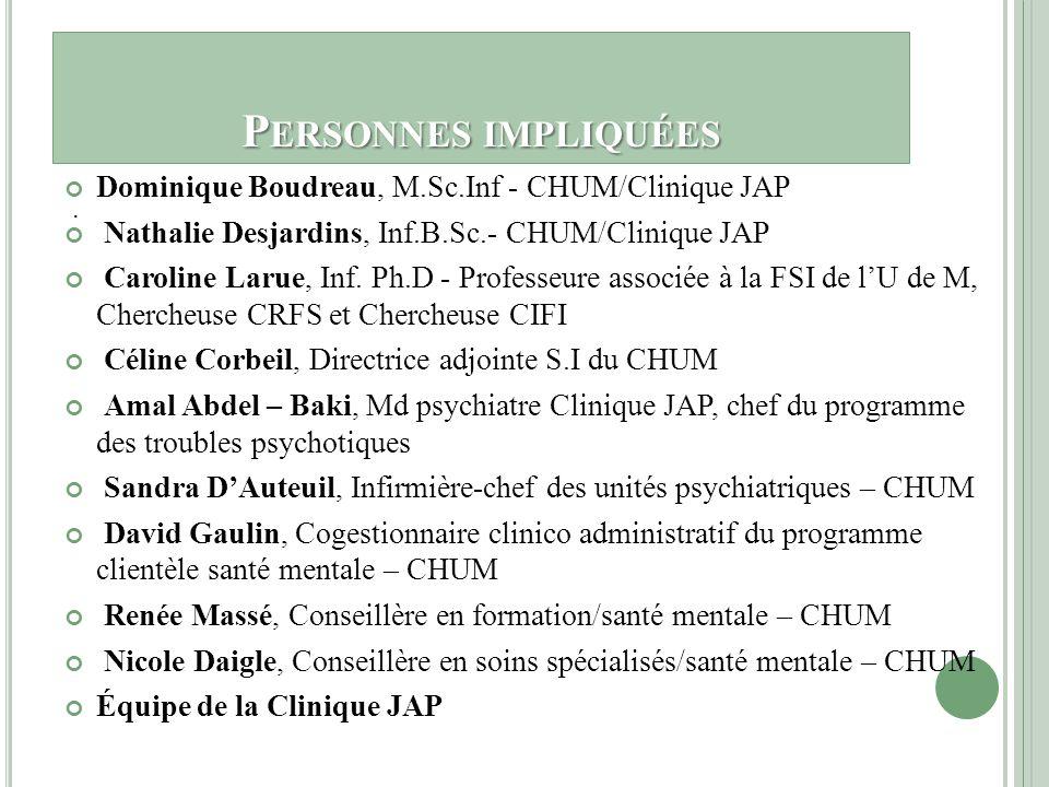 P ERSONNES IMPLIQUÉES Dominique Boudreau, M.Sc.Inf - CHUM/Clinique JAP Nathalie Desjardins, Inf.B.Sc.- CHUM/Clinique JAP Caroline Larue, Inf. Ph.D - P