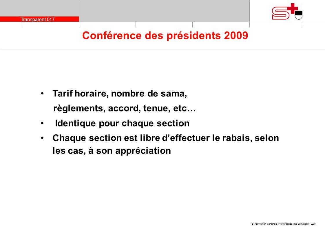 Transparent 017 © Association Cantonale Fribourgeoise des Samaritains 2009 Conférence des présidents 2009 Tarif horaire, nombre de sama, règlements, a
