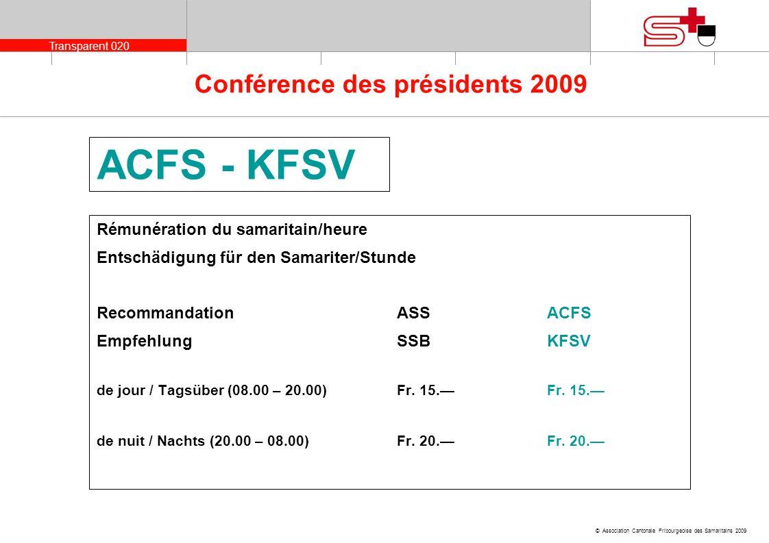 Transparent 020 © Association Cantonale Fribourgeoise des Samaritains 2009 Conférence des présidents 2009 ACFS - KFSV Rémunération du samaritain/heure
