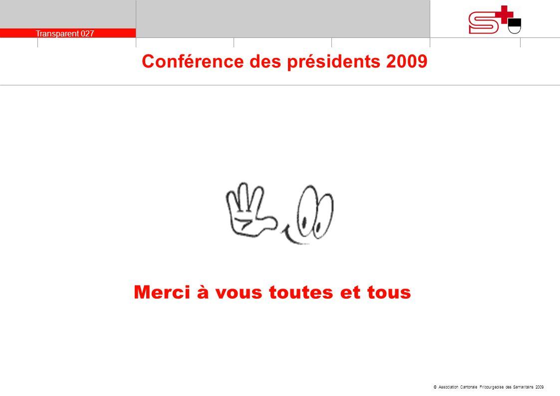 Transparent 027 © Association Cantonale Fribourgeoise des Samaritains 2009 Conférence des présidents 2009 Merci à vous toutes et tous