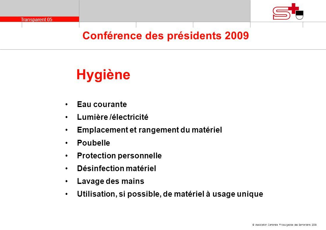 Transparent 05 © Association Cantonale Fribourgeoise des Samaritains 2009 Conférence des présidents 2009 Hygiène Eau courante Lumière /électricité Emp
