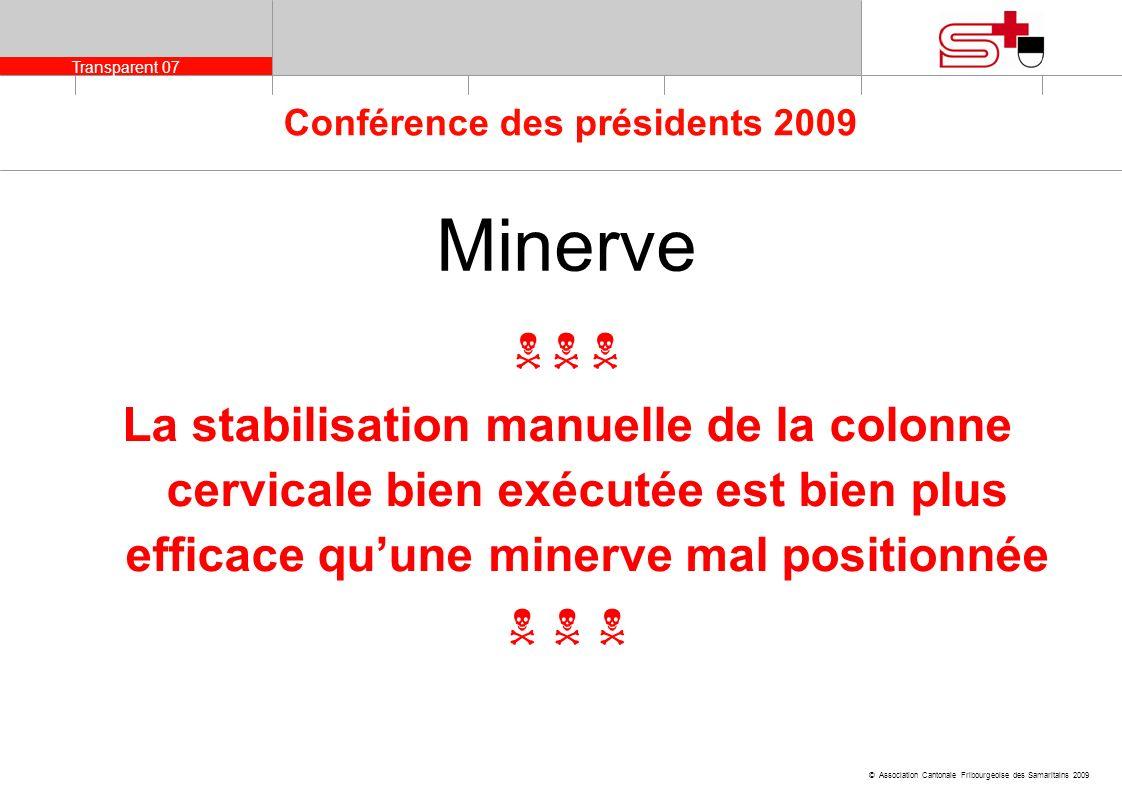 Transparent 07 © Association Cantonale Fribourgeoise des Samaritains 2009 Conférence des présidents 2009 Minerve La stabilisation manuelle de la colon