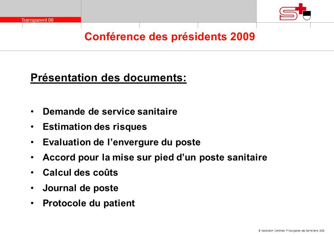 Transparent 08 © Association Cantonale Fribourgeoise des Samaritains 2009 Conférence des présidents 2009 Présentation des documents: Demande de servic