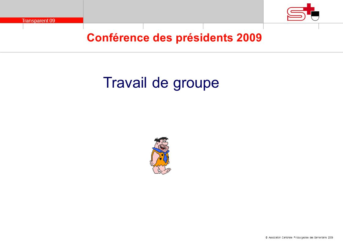Transparent 010 © Association Cantonale Fribourgeoise des Samaritains 2009 Conférence des présidents 2009 Demande de service sanitaire