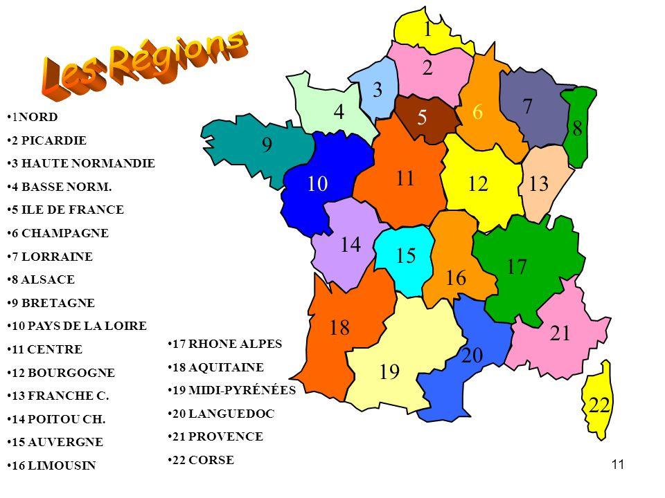 11 1 2 3 4 5 6 7 8 9 10 11 1213 14 15 16 17 18 19 20 21 22 1NORD 2 PICARDIE 3 HAUTE NORMANDIE 4 BASSE NORM. 5 ILE DE FRANCE 6 CHAMPAGNE 7 LORRAINE 8 A