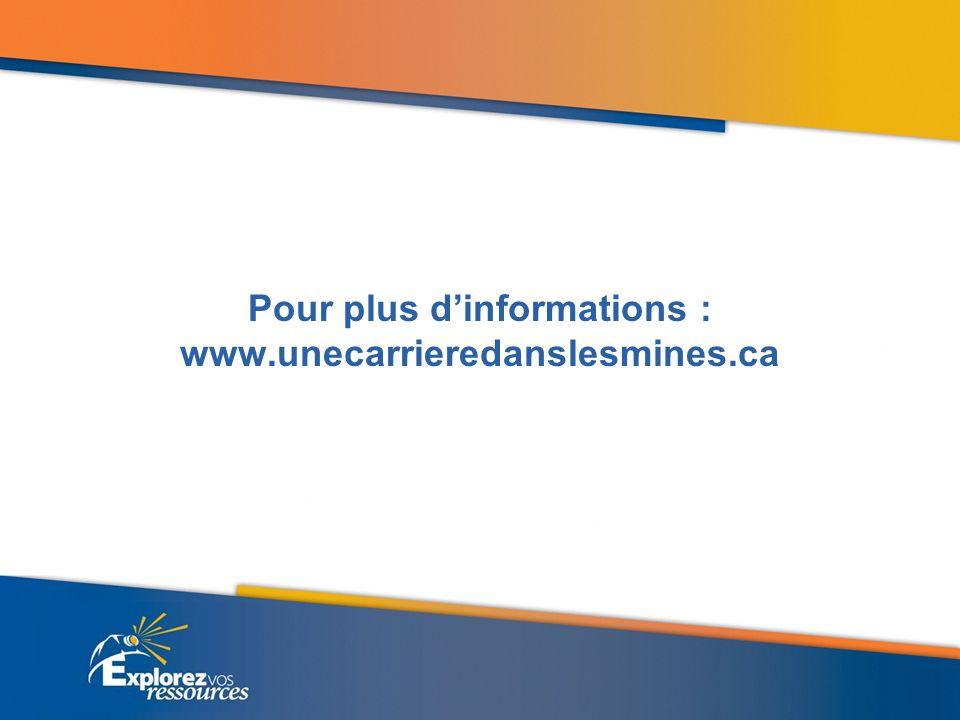 Pour plus dinformations : www.unecarrieredanslesmines.ca