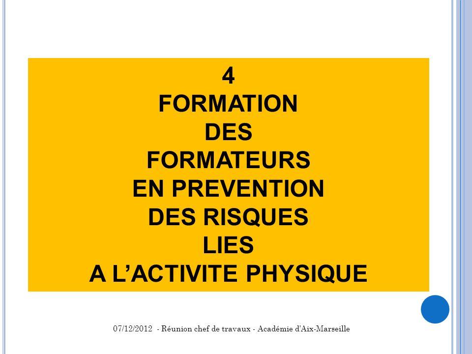 4 FORMATION DES FORMATEURS EN PREVENTION DES RISQUES LIES A LACTIVITE PHYSIQUE 07/12/2012 - Réunion chef de travaux - Académie d'Aix-Marseille