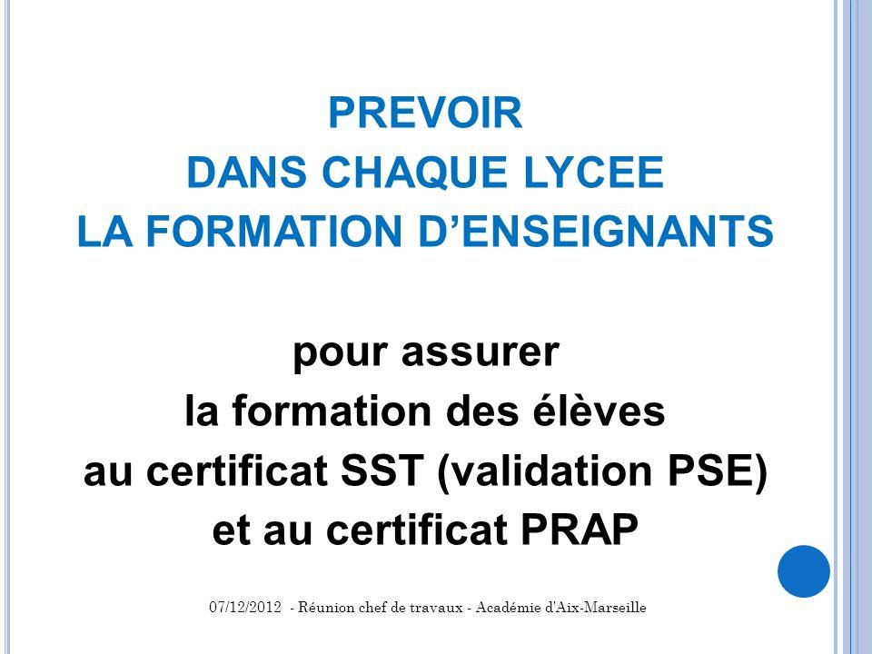 PREVOIR DANS CHAQUE LYCEE LA FORMATION DENSEIGNANTS pour assurer la formation des élèves au certificat SST (validation PSE) et au certificat PRAP 07/1
