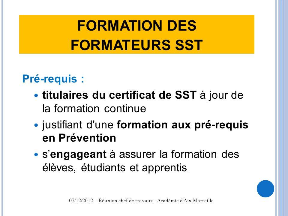 FORMATION DES FORMATEURS SST Pré-requis : titulaires du certificat de SST à jour de la formation continue justifiant d'une formation aux pré-requis en