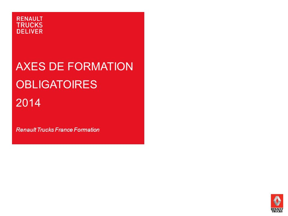 AXES DE FORMATION OBLIGATOIRES 2014 Renault Trucks France Formation