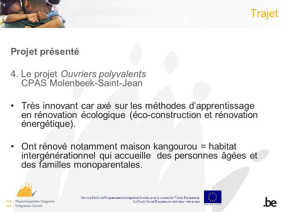 Trajet Projet présenté 4. Le projet Ouvriers polyvalents CPAS Molenbeek-Saint-Jean Très innovant car axé sur les méthodes dapprentissage en rénovation
