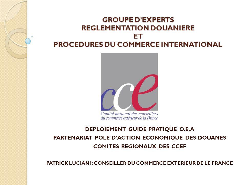 GROUPE DEXPERTS REGLEMENTATION DOUANIERE ET PROCEDURES DU COMMERCE INTERNATIONAL DEPLOIEMENT GUIDE PRATIQUE O.E.A PARTENARIAT POLE DACTION ECONOMIQUE