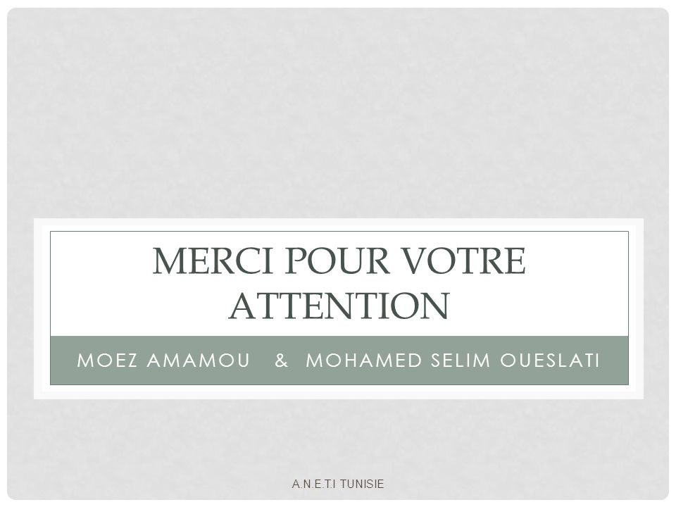 A.N.E.T.I TUNISIE MERCI POUR VOTRE ATTENTION MOEZ AMAMOU & MOHAMED SELIM OUESLATI