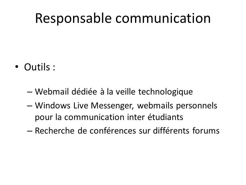 Responsable communication Outils : – Webmail dédiée à la veille technologique – Windows Live Messenger, webmails personnels pour la communication inter étudiants – Recherche de conférences sur différents forums
