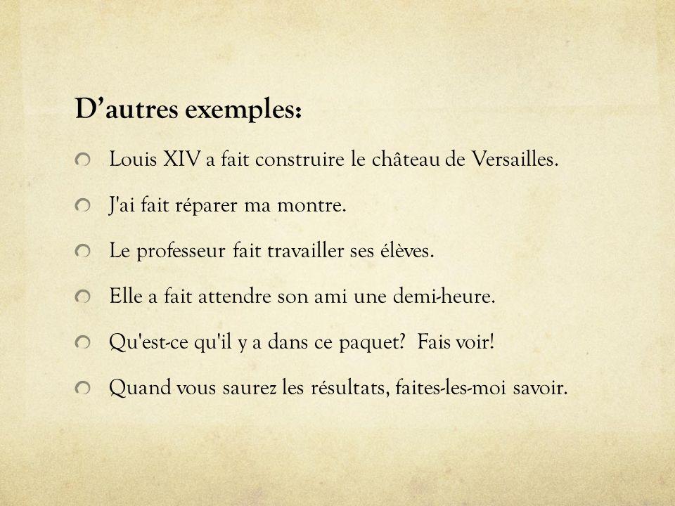 Dautres exemples: Louis XIV a fait construire le château de Versailles.