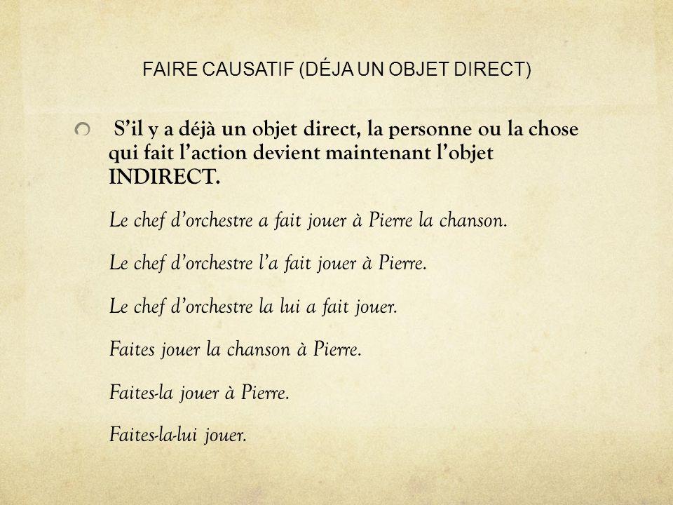 FAIRE CAUSATIF (DÉJA UN OBJET DIRECT) Sil y a déjà un objet direct, la personne ou la chose qui fait laction devient maintenant lobjet INDIRECT.