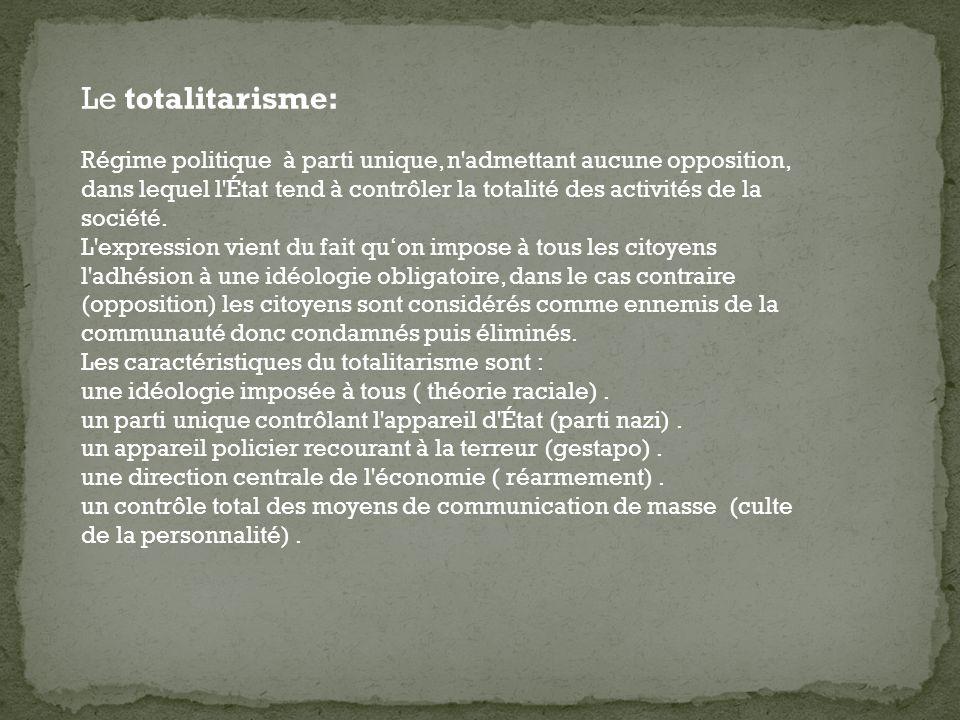 Le totalitarisme: Régime politique à parti unique, n'admettant aucune opposition, dans lequel l'État tend à contrôler la totalité des activités de la
