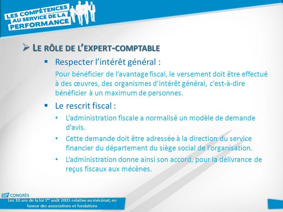 L E RÔLE DE L EXPERT - COMPTABLE L E RÔLE DE L EXPERT - COMPTABLE Respecter lintérêt général : Pour bénéficier de lavantage fiscal, le versement doit