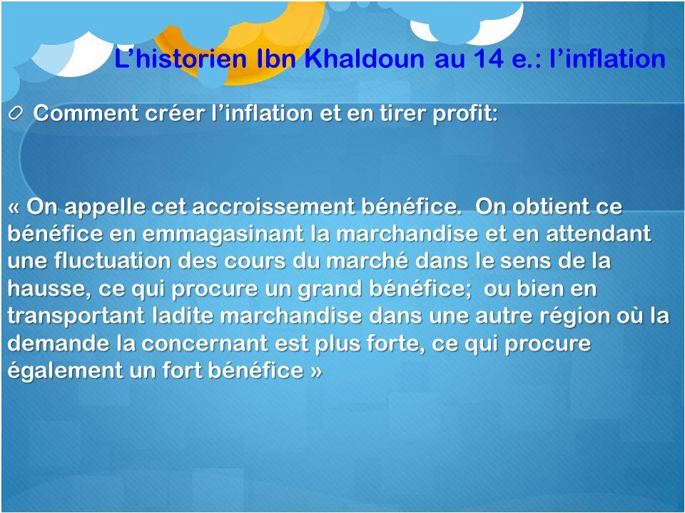 Lhistorien Ibn Khaldoun au 14 e.: linflation Comment créer linflation et en tirer profit: « On appelle cet accroissement bénéfice. On obtient ce bénéf