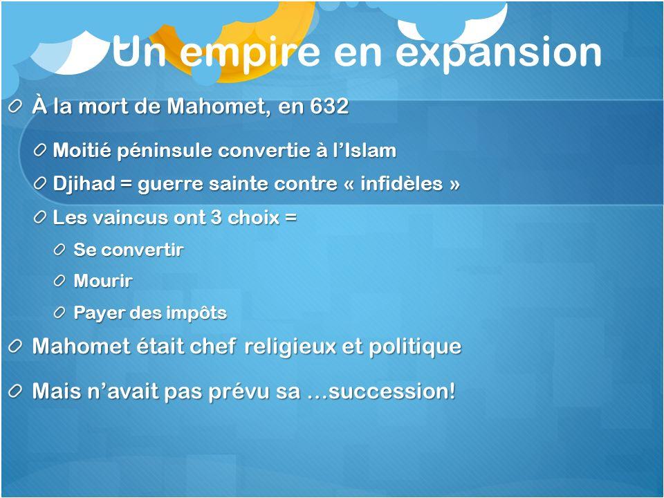 Un empire en expansion À la mort de Mahomet, en 632 Moitié péninsule convertie à lIslam Djihad = guerre sainte contre « infidèles » Les vaincus ont 3